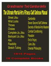The Ultimate Martial Arts/Fitness/Self Defense Manual: Over 2000 pages with Grandmaster Ted Gambordella