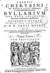 Laertii Cherubini ... Bullarium siue noua collectio plurimarum constitutionum apostolicarum Clementis octaui et Smi. D.N. Pauli Quinti ...: tomus tertius
