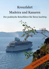 Kreuzfahrt Madeira und Kanaren: Der praktische Reifeführer für Ihren Inseltrip