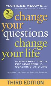 Change Your Questions, Change Your Life: 12 Powerful Tools for Leadership, Coaching, and Life, Edition 3