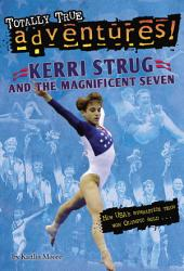 Kerri Strug and the Magnificent Seven (Totally True Adventures): How USA's Gymnastics Team Won Olympic Gold