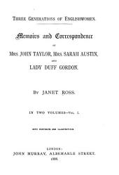 Three Generations of English Women: Memoirs and Correspondence of Mrs. John Taylor, Mrs. Sarah Austin, and Lady Duff Gordon, Volume 1