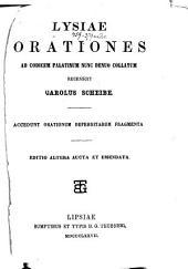 Lysiae Orationes ad Codicem palatinum nunc denuo collatum, recensuit Carolus Scheibe: Accedunt orationum deperditarum fragmenta