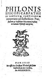 Philonis Episcopi Carpathii In Canticum Canticorum interpretatio ad Eustathium Praesbyterum & Eusebium Diaconum