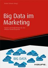 Big Data im Marketing: Chancen und Möglichkeiten für eine effektive Kundenansprache