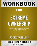 Workbook for Extreme Ownership  How US Navy Seals Lead and Win  Max Help Books