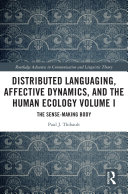 Distributed Languaging, Affective Dynamics, and the Human Ecology Volume I