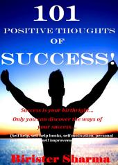 101 POSITIVE THOUGHTS OF SUCCESS!: Success is your birthright… Only you can discover the ways of your success….