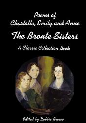 Poems of Charlotte  Emily and Anne  The Bronte Sisters  A Classic Collection Book PDF