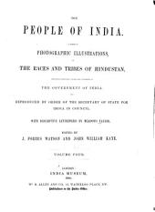The People of India: A Series of Photographic Illustrations, with Descriptive Letterpress, of the Races and Tribes of Hindustan, Originally Prepared Under the Authority of the Government of India, and Reproduced by Order of the Secretary of State for India in Council, Volume 4