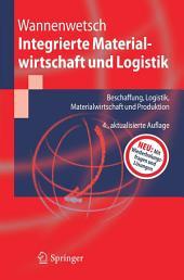 Integrierte Materialwirtschaft und Logistik: Beschaffung, Logistik, Materialwirtschaft und Produktion, Ausgabe 4