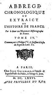 Abbregé Chronologique Ou Extraict De L'Histoire De France: Commençant à Philippe VI. & finissant à la fin du Regne de Louis XI.