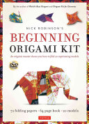 Nick Robinson's Beginning Origami Kit: An Origami Master Shows You How to Fold 20 Easy Models [Dvd, 72 Folding Papers, 64-Page Book]