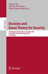Decision and Game Theory for Security: 4th International Conference, GameSec 2013, Fort Worth, TX, USA, November 11-12, 2013, Proceedings