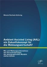 Ambient Assisted Living  AAL   ein Zukunftskonzept f  r die Wohnungswirtschaft  PDF