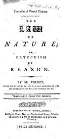 Catechism of French Citizens. The Law of Nature; or, Catechism of reason ... Translated from the French