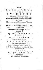 The Substance of the Evidence Delivered to a Committee of the Honourable House of Commons by the Merchants and Traders of London, Concerned in the Trade to Germany and Holland, and of the Dealers in Foreign Linens