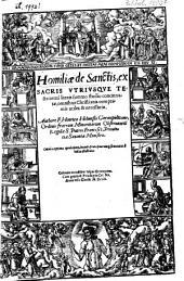 Homiliae de sanctis, ex sacris utriusque testamenti literis summo studio concinnatae, omnibus Christianis cum primis utiles & necessariae