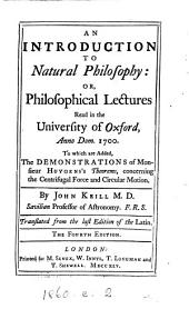 An introduction to natural philosophy or, Philosophical lectures. To which are added. The demonstrations of monsieur Huygen's Theorems, concerning the centrifugal force and circular motion. Transl