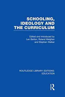 Schooling  Ideology and the Curriculum  RLE Edu L  PDF