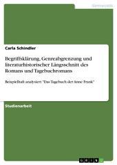 """Begriffsklärung, Genreabgrenzung und literaturhistorischer Längsschnitt des Romans und Tagebuchromans: Beispielhaft analysiert """"Das Tagebuch der Anne Frank"""""""