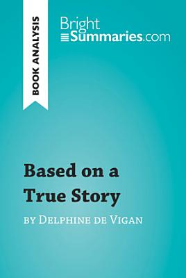 Based on a True Story by Delphine de Vigan  Book Analysis