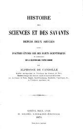 Histoire des sciences et des savants depuis deux siècles: suivie d'autres études sur des sujets scientifiques en particulier sur la sélection dans l'espèce humaine