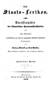 Das Staatslexikon. Encyklopaedie der sämmtlichen Staatswissenschaften. Neue durchaus verb. und verm. Aufl: Band 12