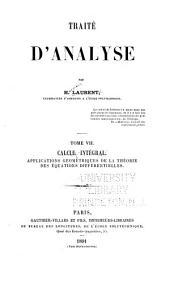 Traité d'analyse: Applications géométriques de la théorie des équations différentielles. Calcul intégral, Volume7