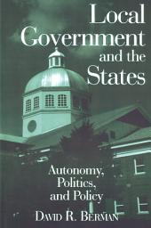 Local Government and the States: Autonomy, Politics and Policy: Autonomy, Politics and Policy