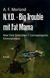 N.Y.D. - Big Trouble mit Fat Mama: New York Detectives / Cassiopeiapress Kriminalroman