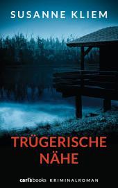 Trügerische Nähe: Kriminalroman