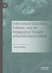 Intercultural Education  Folklore  and the Pedagogical Thought of Rachel Davis DuBois PDF