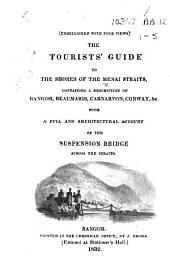 The Tourists' Guide to the Shores of the Menai Straits ... With a Full ... Account of the Suspension Bridge [by J. Pring], Etc