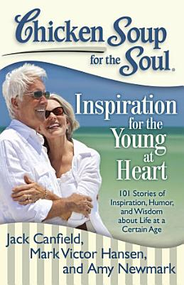 Chicken Soup for the Soul  Inspiration for the Young at Heart PDF