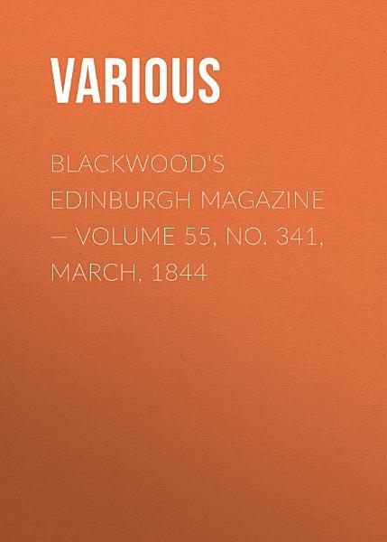 Download Blackwoods Edinburgh Magazine     Volume 55  No  341  March  1844 Book