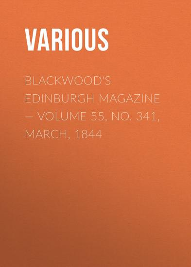 Blackwoods Edinburgh Magazine     Volume 55  No  341  March  1844 PDF