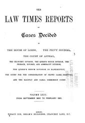 The Law Times Reports: Containing All the Cases Argued and Determined in the House of Lords, [etc.[ ; Together with a Selection of Cases of Universal Application Decided in the Superior Courts in Ireland and in Scotland, Volume 63