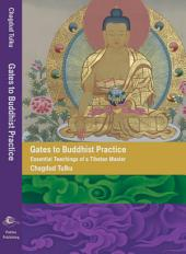 Gates to Buddhist Practice: Essential Teachings of a Tibetan Master (Revised Edition)