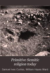 Primitive Semitic Religion Today: A Record of Researches, Discoveries and Studies in Syria, Palestine and the Sinaitic Peninsula