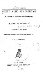 Recent Music and Musicians: As Described in the Diaries and Correspondence of Ignatz Moscheles
