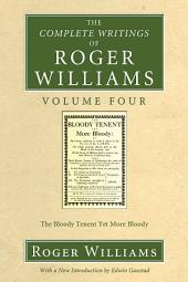 The Complete Writings of Roger Williams, Volume 4: The Bloody Tenent Yet More Bloody