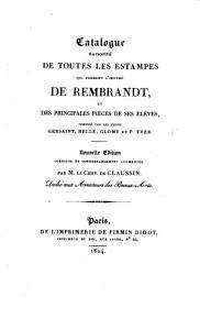 Catalogue raisonn   de toutes les pi  ces  qui forment l   uvre de Rembrandt     mis au jour avec les augmentations n  cessaires par les sieurs Helle et Glomy PDF