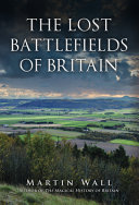 The Lost Battlefields of Britain