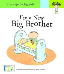 Now I M Growing I M A New Big Brother Little Steps For Big Kids Book PDF