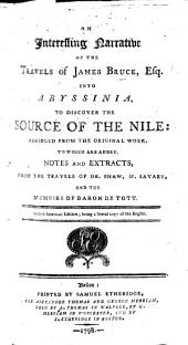 An Interesting Narrative of the Travels of James Bruce, Esq. into Abyssinia, to discover the source of the Nile. Abridged ... by Samuel Shaw