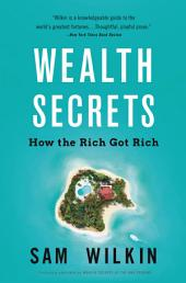 Wealth Secrets of the One Percent: A Modern Manual to Getting Marvelously, Obscenely Rich