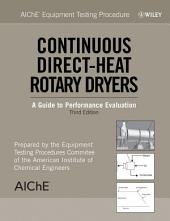 AIChE Equipment Testing Procedure - Continuous Direct-Heat Rotary Dryers: A Guide to Performance Evaluation, Edition 3