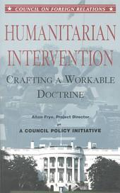 Humanitarian Intervention: Crafting a Workable Doctrine : Three Options Presented as Memoranda to the President