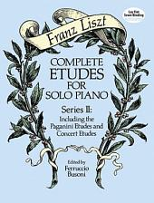 Complete Etudes for Solo Piano: Including the Paganini Etudes and Concert Etudes